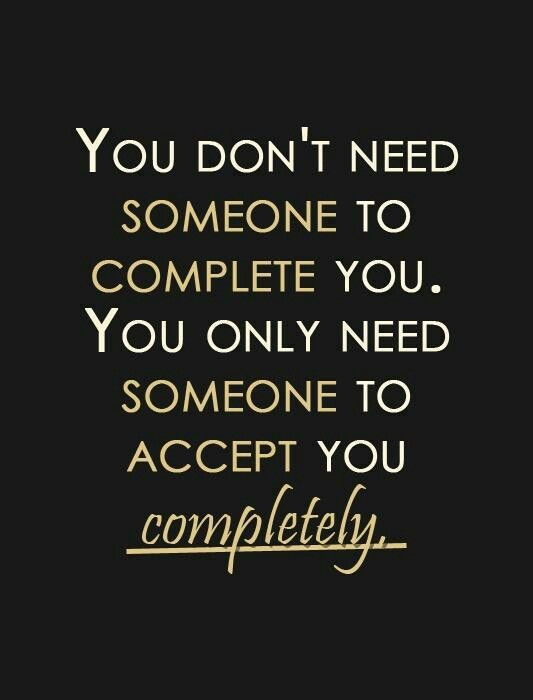 You don't need someone to complete you!