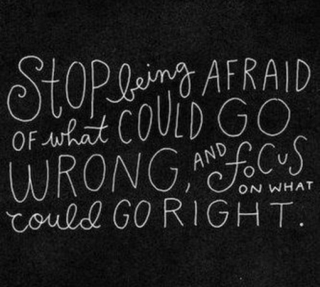 Stop being afraid beautiful thought