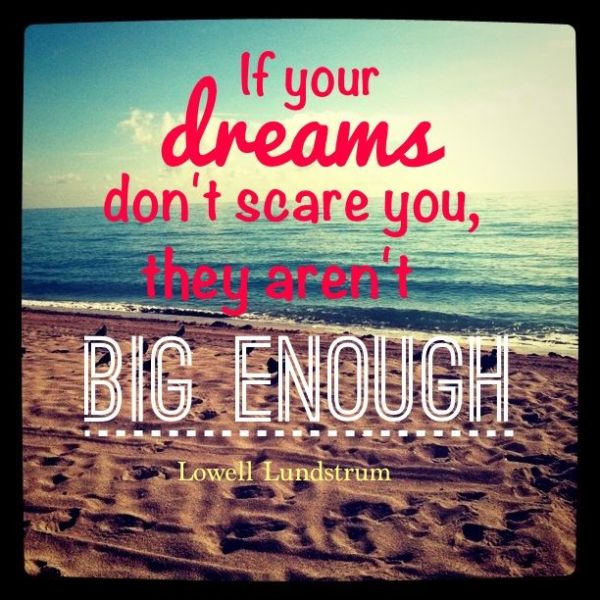 If Your Dreams Do Not Scare You They Are Not Big Enough