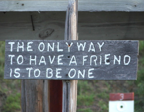 the only way to have a friend