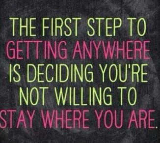 the first step to getting anywhere quote