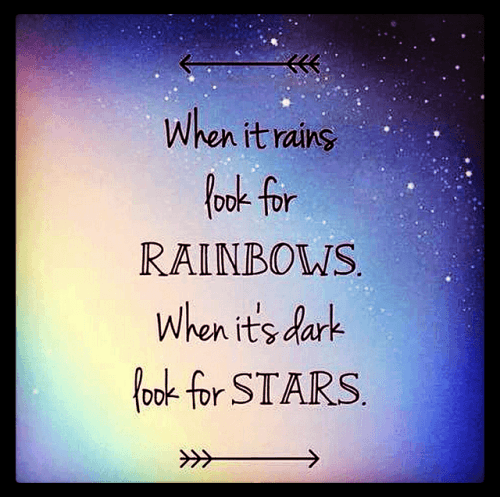 when it rains look for rainbow when its dark look for stars